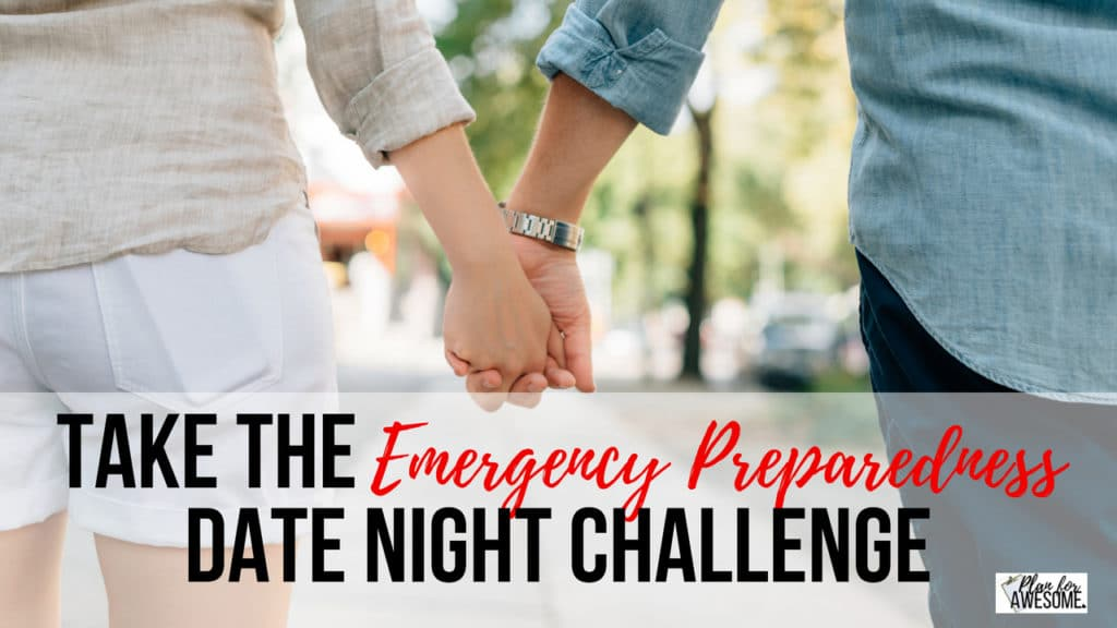 Take the Emergency Preparedness DATE NIGHT CHALLENGE! What if you could spend just 2 hours a week for ONE MONTH working on getting your family prepared? You do NOT have to do this with a spouse. Single or married, you can do this alone, with a spouse, with your kids, etc. Make it work for YOU!