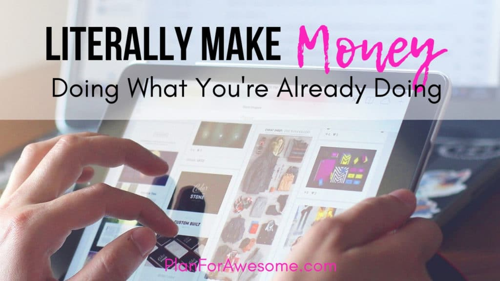 Literally Make Money by Doing What You're Already Doing - there is no catch. PlanForAwesome