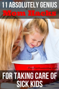 11 Absolutely Genius Mom Hacks for Taking Care of Sick Kids - I guarantee you haven't thought of some of these things before - these are sheer genius -PlanForAwesome!