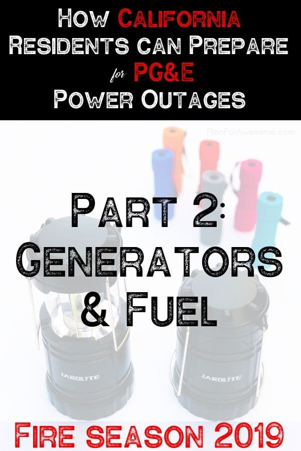 California Residents NEED THIS POST to help them prepare for planned PG&E power outages fire season 2019.  This girl has a whole list of things to consider when buying a generator and storing fuel!  #californiafires #poweroutage