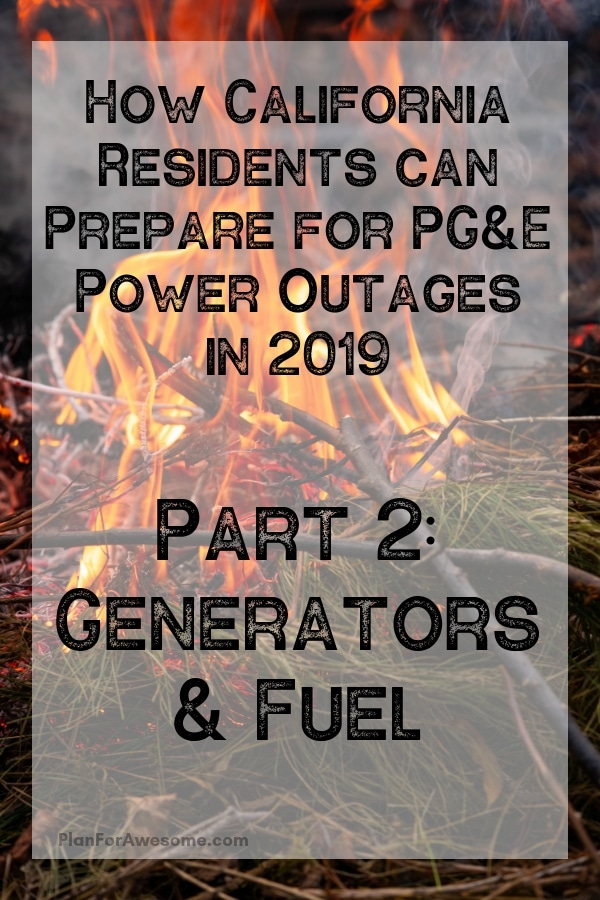 Awesome post on things to consider when buying a generator and storing fuel!  Especially helpful for Californians preparing for planned PG&E power outages fire season 2019. #californiafires #poweroutage
